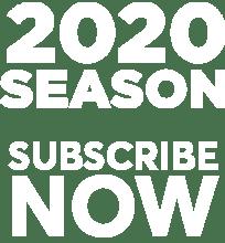 2020 Season Subscribe Now